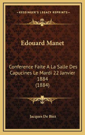Edouard Manet: Conference Faite A La Salle Des Capucines Le Mardi 22 Janvier 1884 (1884)