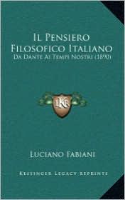 Il Pensiero Filosofico Italiano: Da Dante Ai Tempi Nostri (1890) - Luciano Fabiani