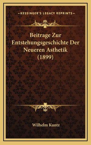 Beitrage Zur Entstehungsgeschichte Der Neueren Asthetik (1899)