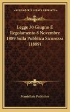 Legge 30 Giugno E Regolamento 8 Novembre 1889 Sulla Pubblica Sicurezza (1889) - Publisher Mantellate Publisher