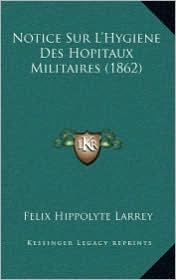 Notice Sur L'Hygiene Des Hopitaux Militaires (1862)