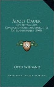 Adolf Dauer: Ein Beitrag Zur Kunstgeschichte Augsburgs Im XVI Jahrhundert (1903)