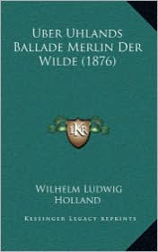 Uber Uhlands Ballade Merlin Der Wilde (1876) - Wilhelm Ludwig Holland