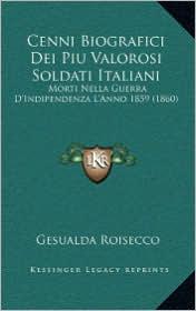 Cenni Biografici Dei Piu Valorosi Soldati Italiani: Morti Nella Guerra D'Indipendenza L'Anno 1859 (1860)
