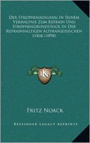 Der Strophenausgang in Seinem Verhaltnis Zum Refrain Und Strophengrundstock in Der Refrainhaltigen Altfranzosischen Lyrik (1898)