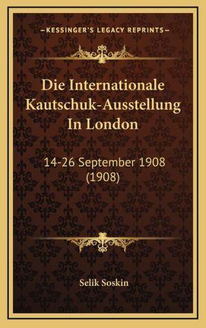 Die Internationale Kautschuk-Ausstellung In London: 14-26 September 1908 (1908)