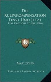 Die Kulpakompensation Einst Und Jetzt: Eine Kritische Studie (1906) - Max Cohn