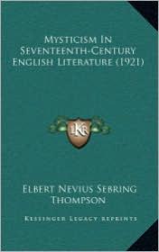 Mysticism In Seventeenth-Century English Literature (1921) - Elbert Nevius Sebring Thompson