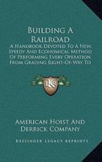 Building a Railroad - American Hoist & Derrick Co