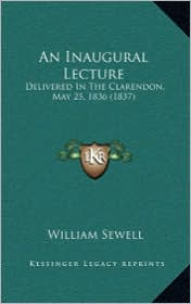 An Inaugural Lecture: Delivered In The Clarendon, May 25, 1836 (1837) - William Sewell