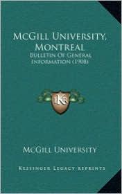 McGill University, Montreal: Bulletin Of General Information (1908) - McGill McGill University