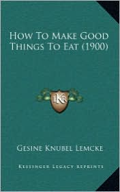 How To Make Good Things To Eat (1900)