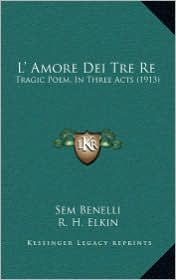 L' Amore Dei Tre Re: Tragic Poem, In Three Acts (1913) - Sem Benelli, R. H. Elkin (Translator), Italo Montemezzi