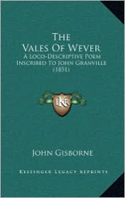 The Vales Of Wever: A Loco-Descriptive Poem Inscribed To John Granville (1851) - John Gisborne