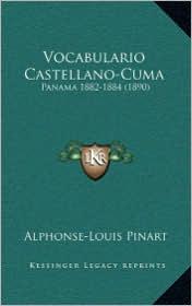 Vocabulario Castellano-Cuma: Panama 1882-1884 (1890) - Alphonse-Louis Pinart