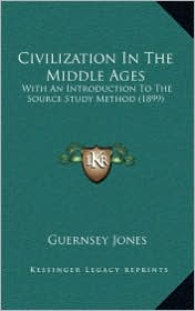 Civilization In The Middle Ages: With An Introduction To The Source Study Method (1899) - Guernsey Jones