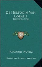 De Hertogin Van Coralli: Treurspel (1796) - Johannes Nomsz