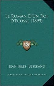 Le Roman D'Un Roi D'Ecosse (1895)