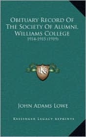 Obituary Record Of The Society Of Alumni, Williams College: 1914-1915 (1919) - John Adams Lowe
