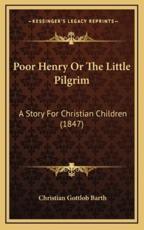 Poor Henry or the Little Pilgrim - Christian Gottlob Barth