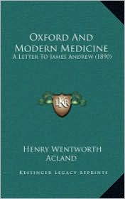 Oxford And Modern Medicine: A Letter To James Andrew (1890) - Henry Wentworth Acland