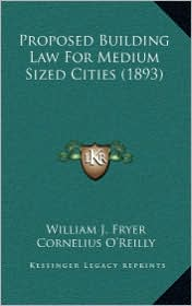 Proposed Building Law For Medium Sized Cities (1893) - William J. Fryer, Cornelius O'Reilly