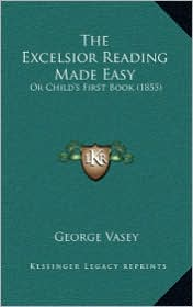 The Excelsior Reading Made Easy: Or Child's First Book (1855)