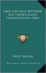 Uber Eine Neue Methode Der Phonetischen Transscription (1863) - Ernst Brucke