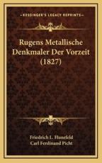 Rugens Metallische Denkmaler Der Vorzeit (1827) - Friedrich L Hunefeld (editor)