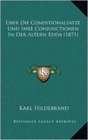 Uber Die Conditionalsatze Und Ihre Conjunctionen In Der Altern Edda (1871) - Karl Hildebrand