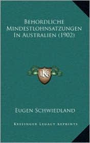 Behordliche Mindestlohnsatzungen In Australien (1902) - Eugen Schwiedland