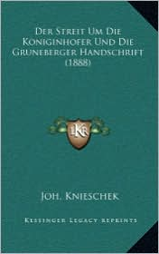 Der Streit Um Die Koniginhofer Und Die Gruneberger Handschrift (1888)