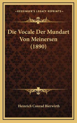 Die Vocale Der Mundart Von Meinersen (1890) - Heinrich Conrad Bierwirth