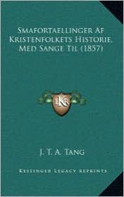 Smafortaellinger Af Kristenfolkets Historie, Med Sange Til (1857) - J. T. A. Tang