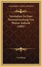 Vorstudien Zu Einer Neuuntersuchung Von Plotins Asthetik (1905) - Carl Horst