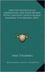 Uber Die Altenglische Ubersetzung Der Reimchronik Peter Langtofts Durch Robert Manning Von Brunne (1891) - Max Thummig