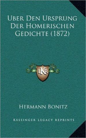 Uber Den Ursprung Der Homerischen Gedichte (1872)