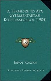 A Termeszetes Apa Gyermektartasi Kotelessegerol (1904) - Janos Kocsan