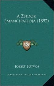A Zsidok Emancipatioja (1892) - Jozsef Eotvos