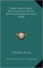Uber Einige Falle Der Conjunctivs Im Mittelhochdeutschen (1878) - Ludwig Bock