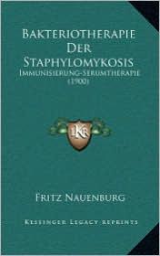 Bakteriotherapie Der Staphylomykosis: Immunisierung-Serumtherapie (1900) - Fritz Nauenburg