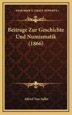Beitrage Zur Geschichte Und Numismatik (1866) - Alfred Von Sallet