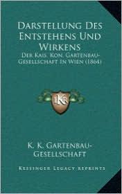 Darstellung Des Entstehens Und Wirkens: Der Kais. Kon. Gartenbau-Gesellschaft In Wien (1864)