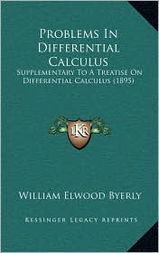 Problems In Differential Calculus: Supplementary To A Treatise On Differential Calculus (1895) - William Elwood Byerly