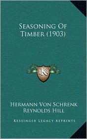 Seasoning Of Timber (1903) - Hermann Von Schrenk, Reynolds Hill