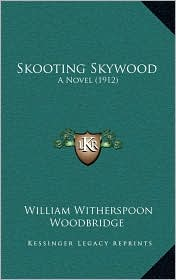 Skooting Skywood: A Novel (1912) - William Witherspoon Woodbridge
