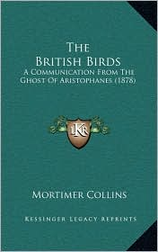 The British Birds: A Communication From The Ghost Of Aristophanes (1878) - Mortimer Collins