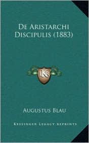 De Aristarchi Discipulis (1883) - Augustus Blau