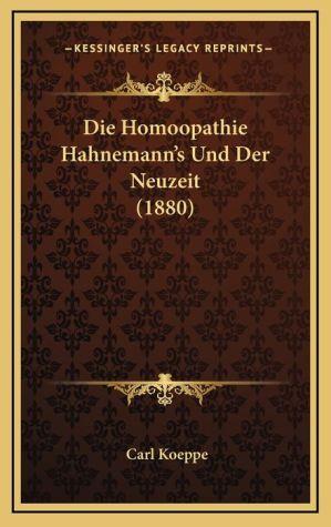 Die Homoopathie Hahnemann's Und Der Neuzeit (1880)