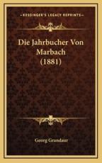 Die Jahrbucher Von Marbach (1881) - Georg Grandaur